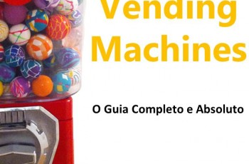 Vending Machines – O Guia Completo e Absoluto